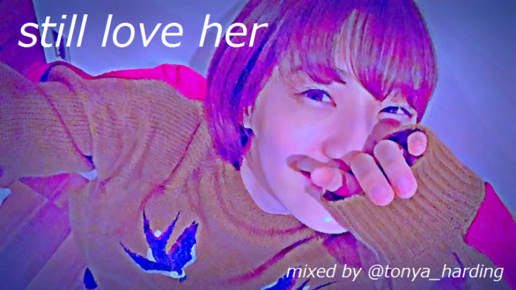 【FREE DL】【DJ MIX】STILL LOVE HER mixed by トーニャハーディング